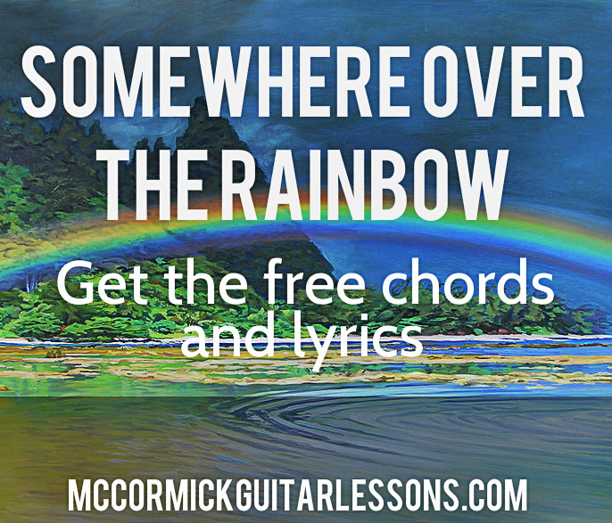 Somewhere Over the Rainbow (Ukulele Material) – McCormick Guitar Lessons